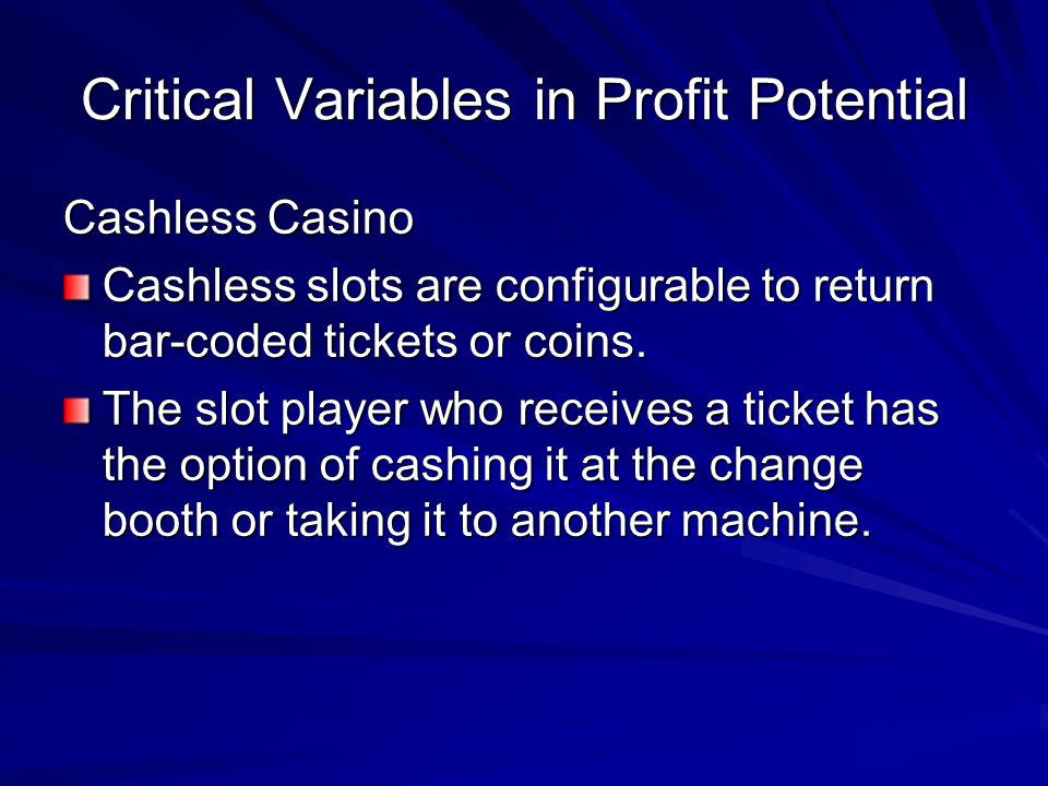 Critical Variables in Profit Potential Cashless Casino Cashless slots are configurable to return bar-coded tickets or coins. The slot player who recei