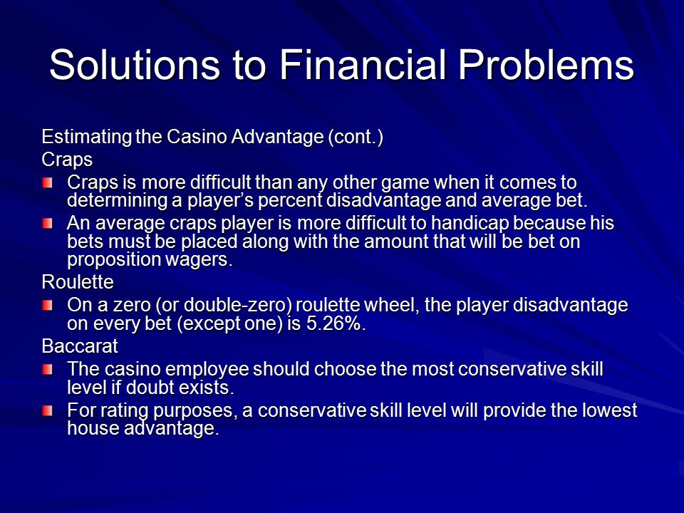 Solutions to Financial Problems Estimating the Casino Advantage (cont.) Craps Craps is more difficult than any other game when it comes to determining