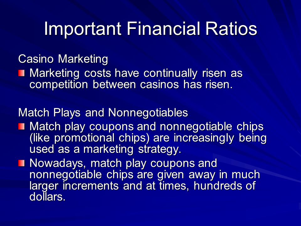 Important Financial Ratios Casino Marketing Marketing costs have continually risen as competition between casinos has risen. Match Plays and Nonnegoti