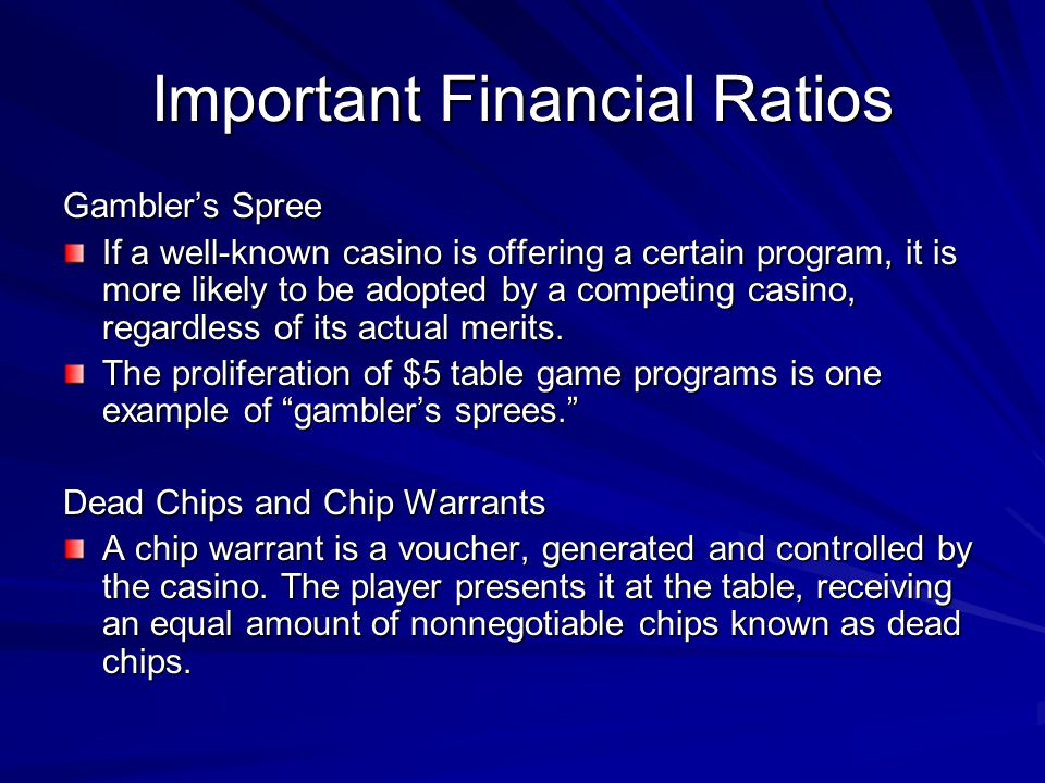 Important Financial Ratios Gambler's Spree If a well-known casino is offering a certain program, it is more likely to be adopted by a competing casino