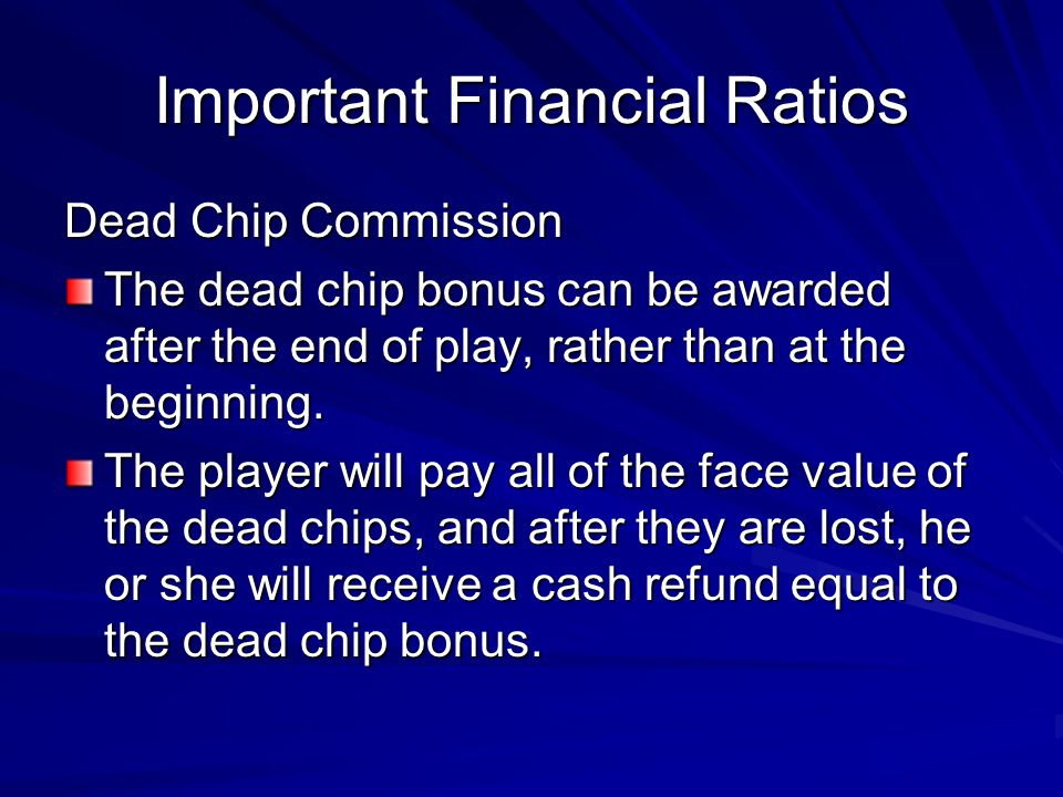 Important Financial Ratios Dead Chip Commission The dead chip bonus can be awarded after the end of play, rather than at the beginning. The player wil