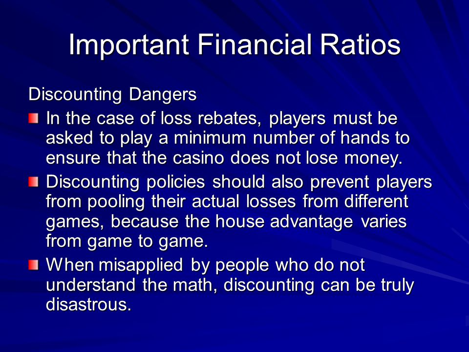 Important Financial Ratios Discounting Dangers In the case of loss rebates, players must be asked to play a minimum number of hands to ensure that the