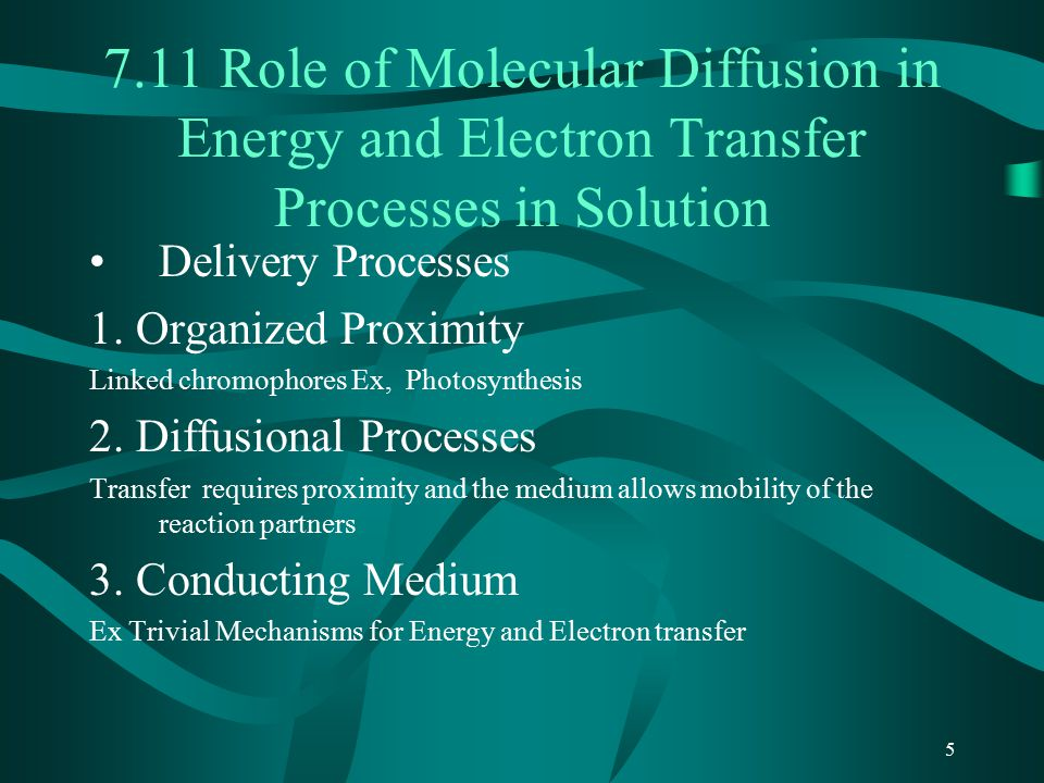 5 7.11 Role of Molecular Diffusion in Energy and Electron Transfer Processes in Solution Delivery Processes 1.