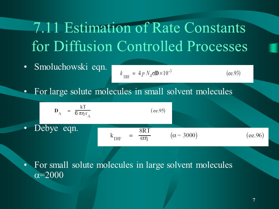 7 7.11 Estimation of Rate Constants for Diffusion Controlled Processes Smoluchowski eqn.