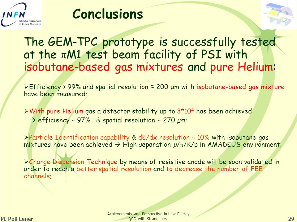 M. Poli Lener29 Conclusions The GEM-TPC prototype is successfully tested at the  M1 test beam facility of PSI with isobutane-based gas mixtures and p