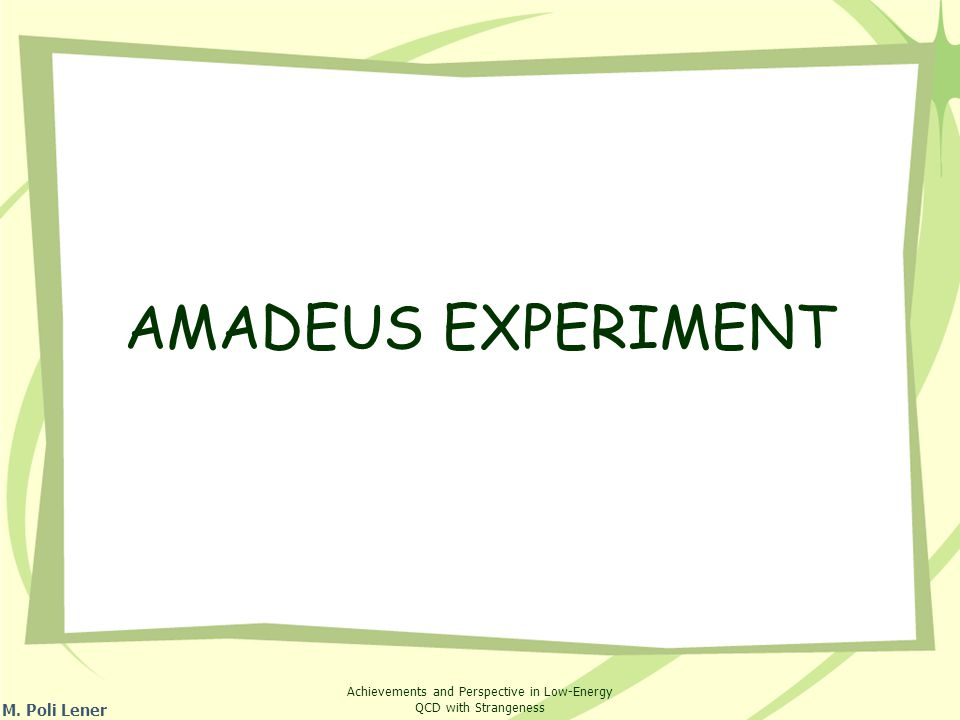 Achievements and Perspective in Low-Energy QCD with Strangeness AMADEUS EXPERIMENT M. Poli Lener