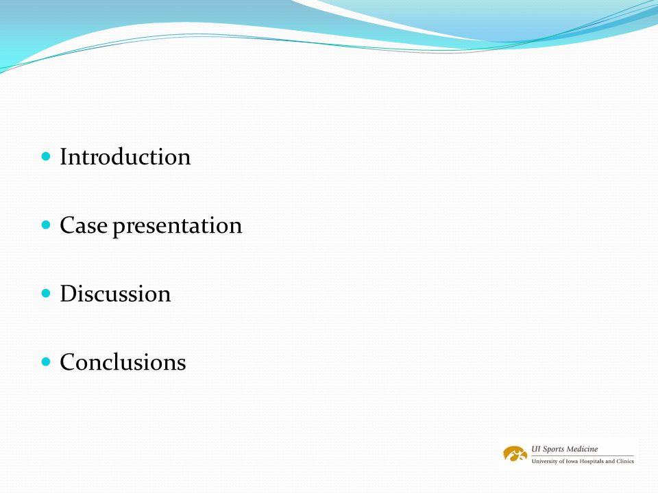 Introduction Case presentation Discussion Conclusions