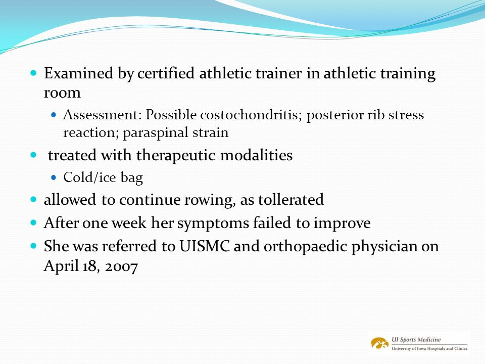 Examined by certified athletic trainer in athletic training room Assessment: Possible costochondritis; posterior rib stress reaction; paraspinal strai