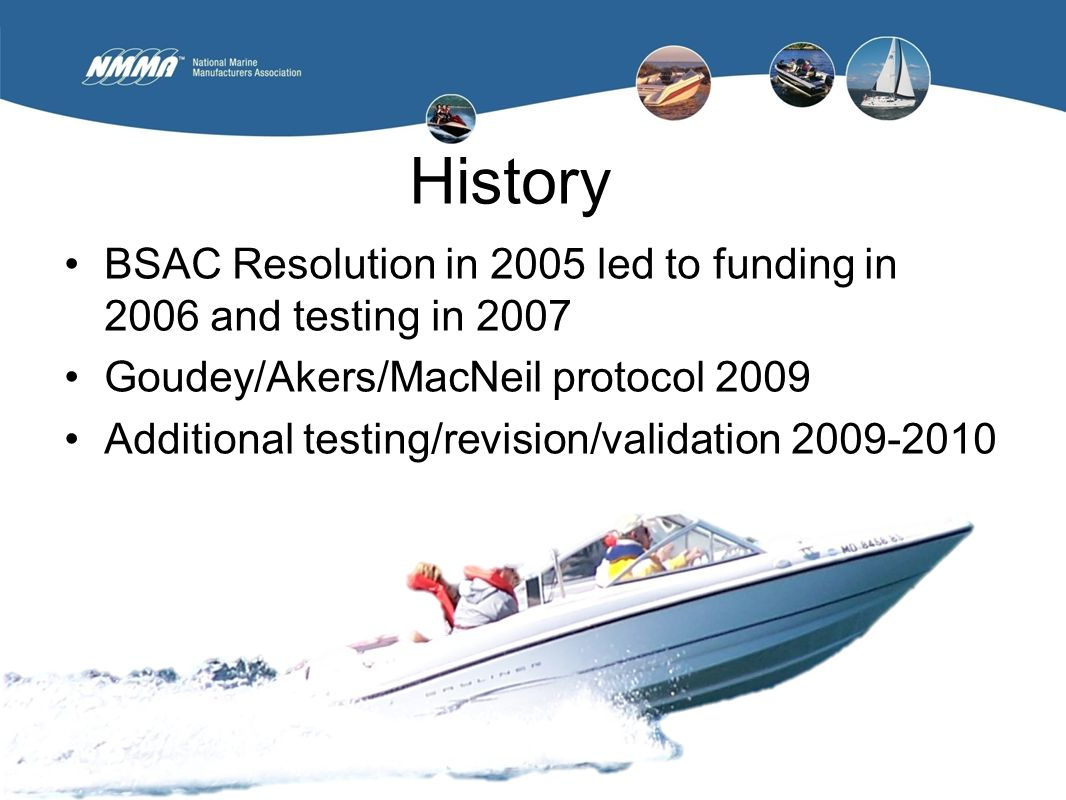 History BSAC Resolution in 2005 led to funding in 2006 and testing in 2007 Goudey/Akers/MacNeil protocol 2009 Additional testing/revision/validation 2009-2010