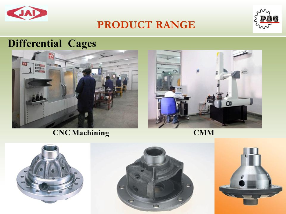 PRODUCT RANGE Differential Cages CMM CNC Machining