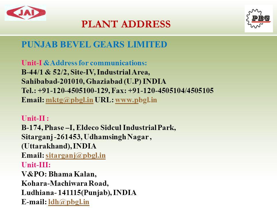 PUNJAB BEVEL GEARS LIMITED Unit-I &Address for communications: B-44/1 & 52/2, Site-IV, Industrial Area, Sahibabad-201010, Ghaziabad (U.P) INDIA Tel.: