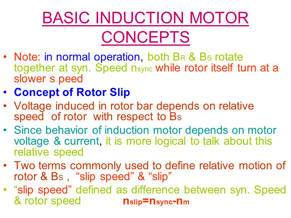 BASIC INDUCTION MOTOR CONCEPTS Note: in normal operation, both B R & B S rotate together at syn.