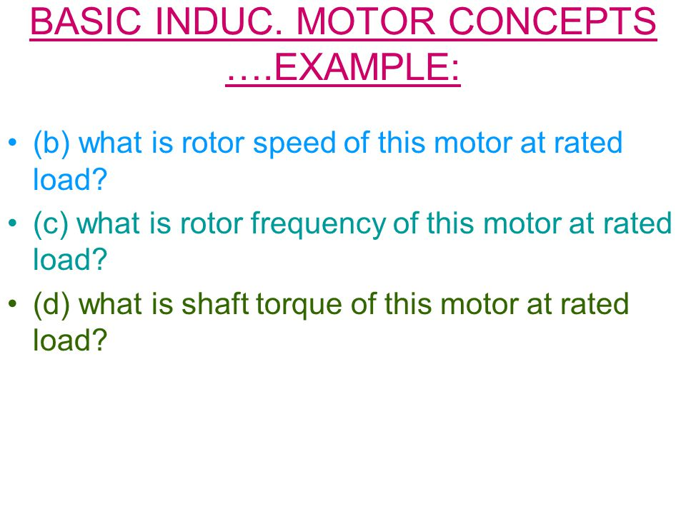 BASIC INDUC.MOTOR CONCEPTS ….EXAMPLE: (b) what is rotor speed of this motor at rated load.