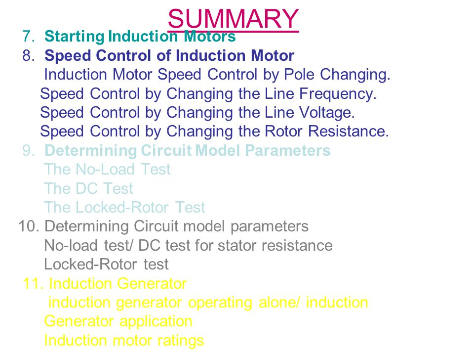 SUMMARY 7. Starting Induction Motors 8. Speed Control of Induction Motor Induction Motor Speed Control by Pole Changing. Speed Control by Changing the