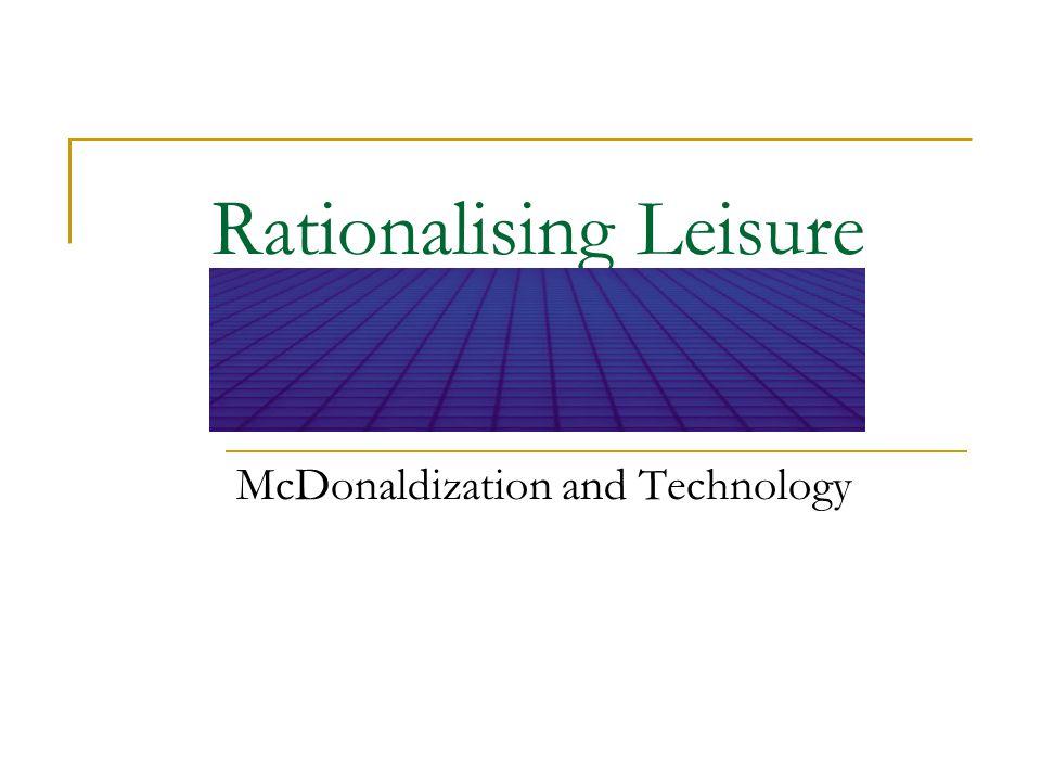 Rationalising Leisure McDonaldization and Technology