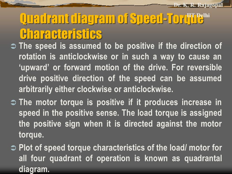 Quadrant diagram of Speed-Torque Characteristics  The speed is assumed to be positive if the direction of rotation is anticlockwise or in such a way