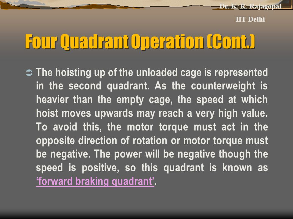 Four Quadrant Operation (Cont.)  The hoisting up of the unloaded cage is represented in the second quadrant.