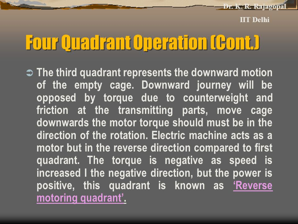 Four Quadrant Operation (Cont.)  The third quadrant represents the downward motion of the empty cage.