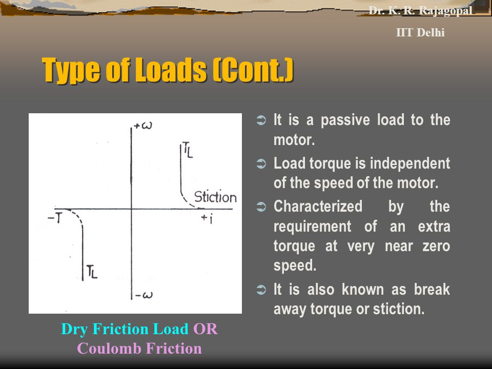 Type of Loads (Cont.)  It is a passive load to the motor.