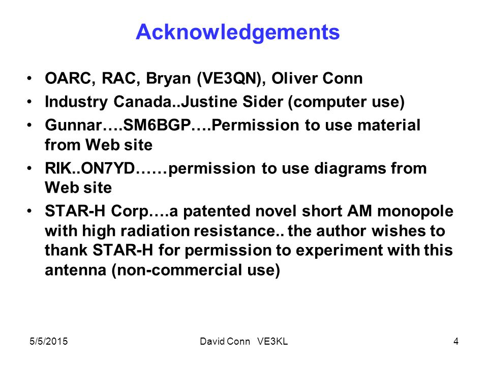 Acknowledgements OARC, RAC, Bryan (VE3QN), Oliver Conn Industry Canada..Justine Sider (computer use) Gunnar….SM6BGP….Permission to use material from Web site RIK..ON7YD……permission to use diagrams from Web site STAR-H Corp….a patented novel short AM monopole with high radiation resistance..