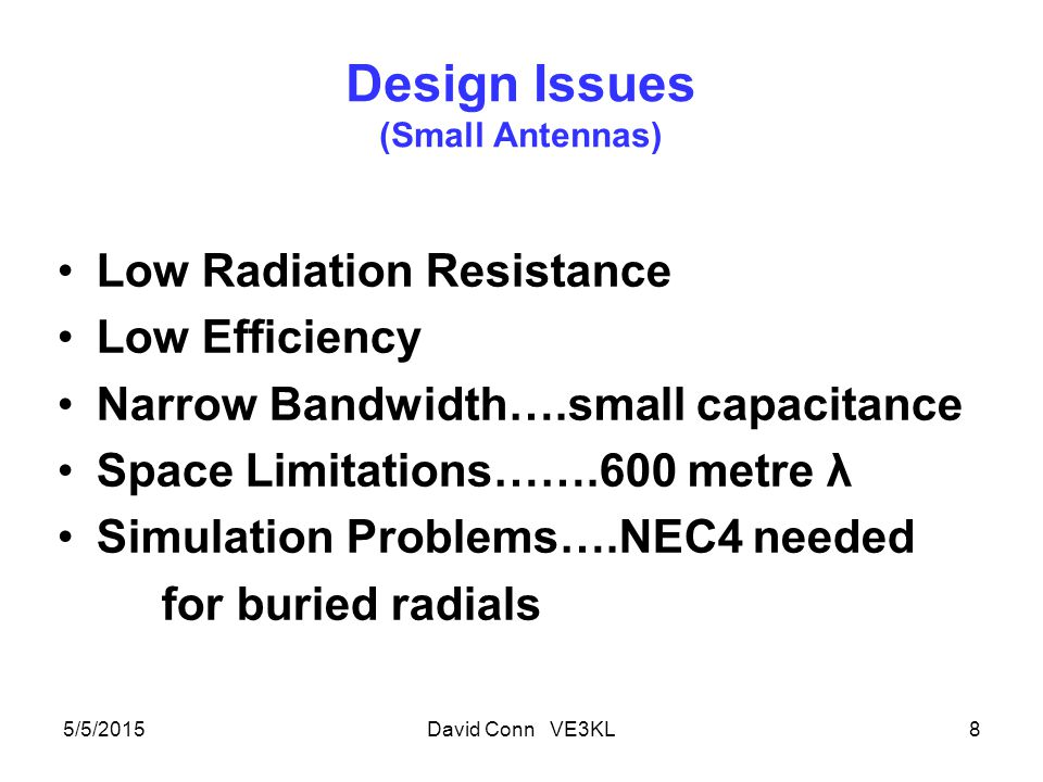 Radiation Resistance, Rr Definition 5/5/2015David Conn VE3KL9 P rad = I o 2 R r /2 [Watts] P rad = Power radiated from an antenna I = IoCos(2πft) Rr for a half wave dipole = 73 Ohms