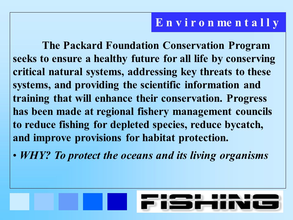E n v i r o n me n t a l l y The Packard Foundation Conservation Program seeks to ensure a healthy future for all life by conserving critical natural