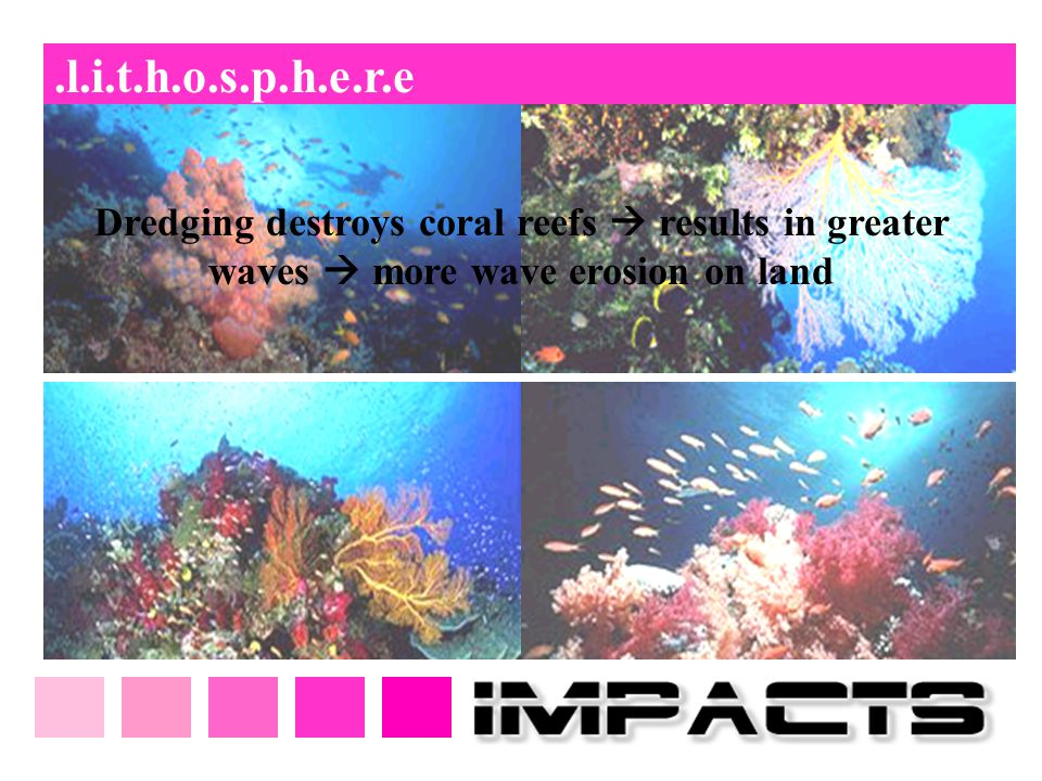 .l.i.t.h.o.s.p.h.e.r.e Dredging destroys coral reefs  results in greater waves  more wave erosion on land
