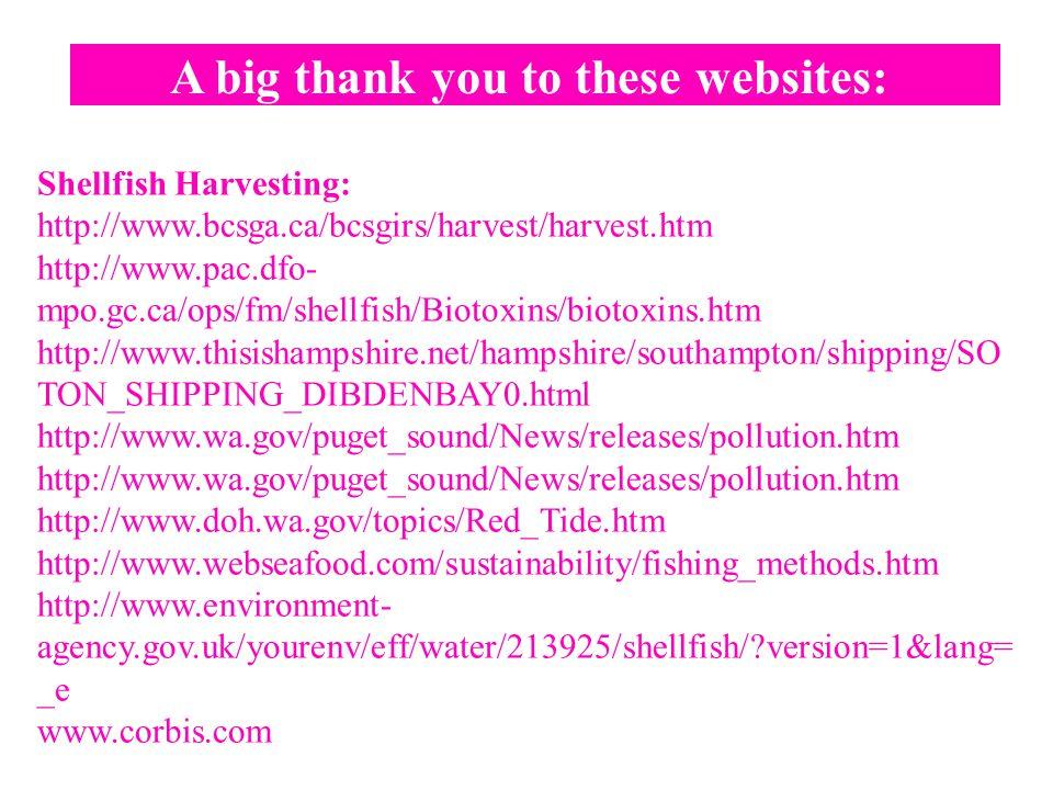 Shellfish Harvesting: http://www.bcsga.ca/bcsgirs/harvest/harvest.htm http://www.pac.dfo- mpo.gc.ca/ops/fm/shellfish/Biotoxins/biotoxins.htm http://ww