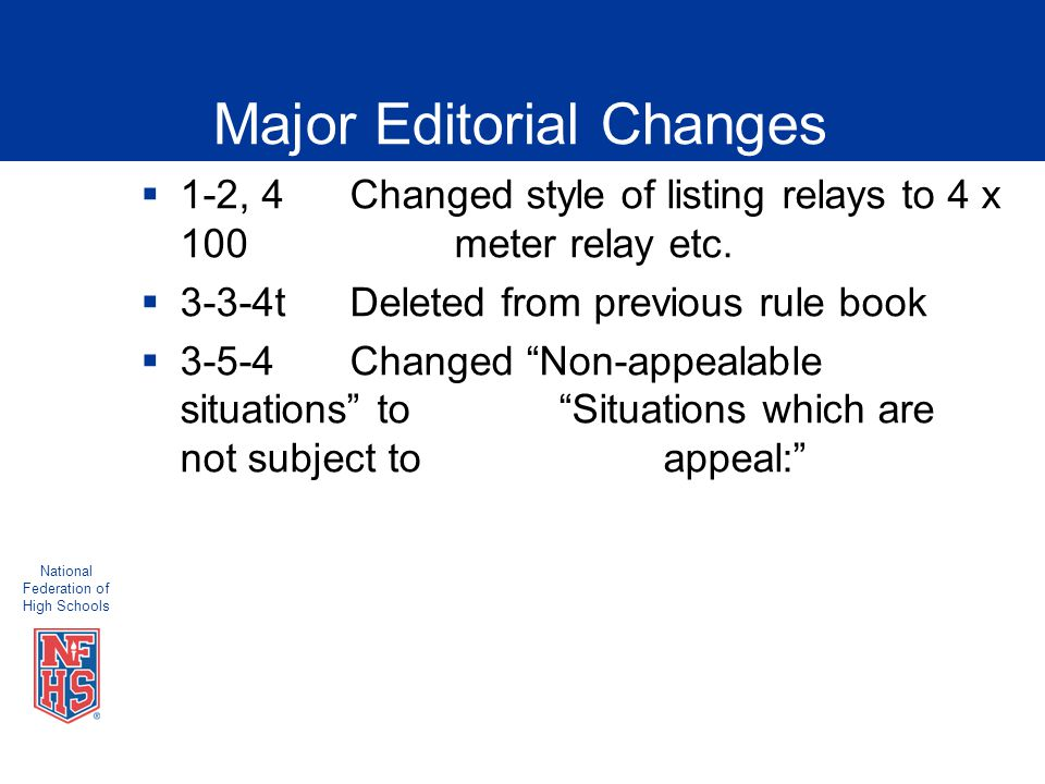 National Federation of High Schools Major Editorial Changes  1-2, 4Changed style of listing relays to 4 x 100 meter relay etc.