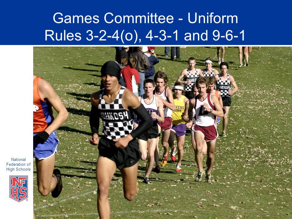 National Federation of High Schools Games Committee - Uniform Rules 3-2-4(o), 4-3-1 and 9-6-1
