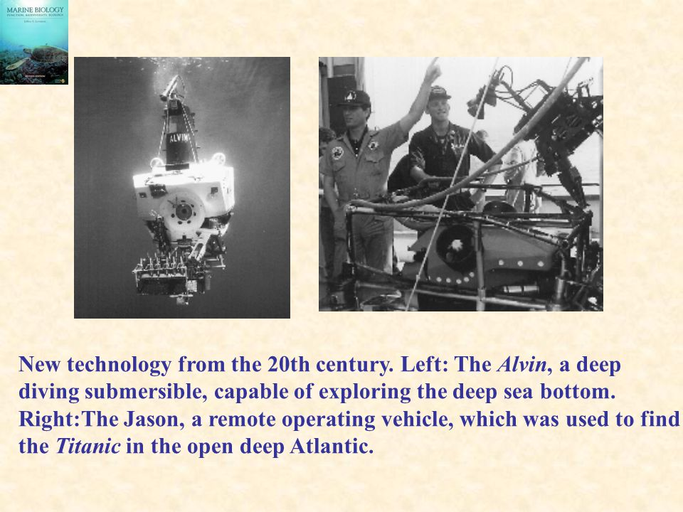 New technology from the 20th century. Left: The Alvin, a deep diving submersible, capable of exploring the deep sea bottom. Right:The Jason, a remote