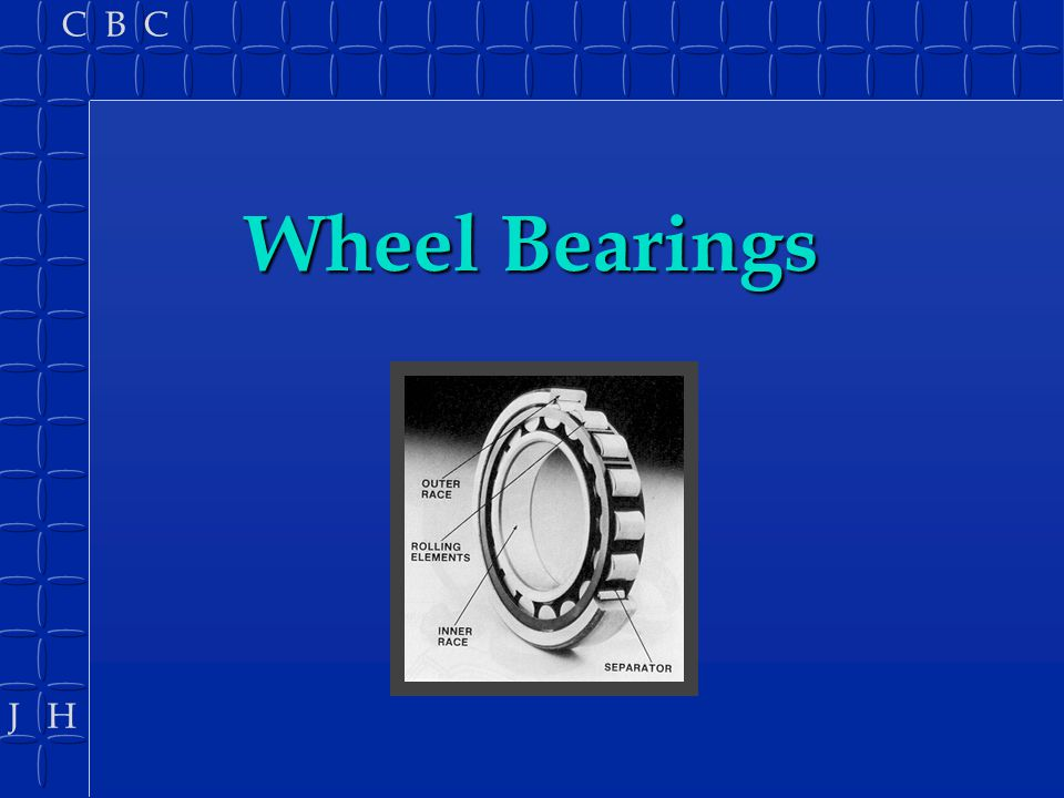 J H C B C B Some FWD use a double tapered bearing.