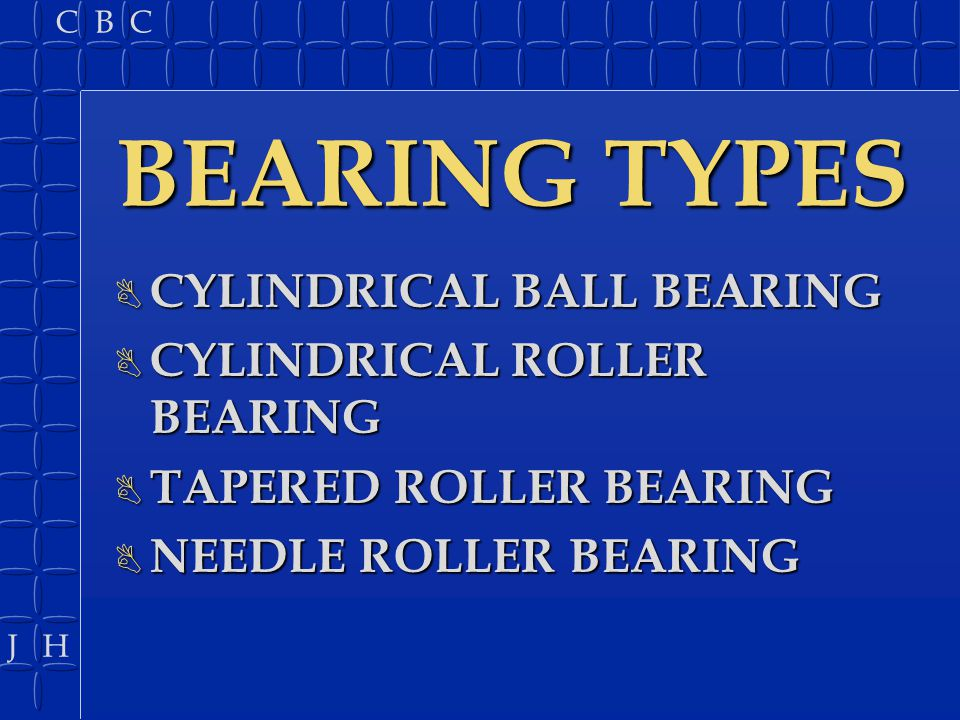 J H C B C BEARING FAILURES B BENT CAGE B ETCHING B BRINELLING B ABRASIVE ROLLER WATER B GALLING SERVICE AND SYSTEMS LAB MANUAL PAGE 284, FIG 9-54 MUST REPLACE RACE AND BEARING AS A SET!!!