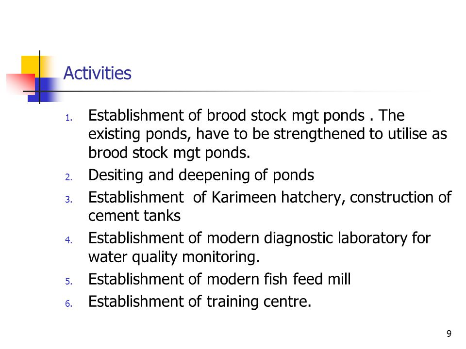 Project components 1. Establishment of Model Fish hatchery and seed farm for breeding & farming 2. Captive breeding and mass production of seeds of pe