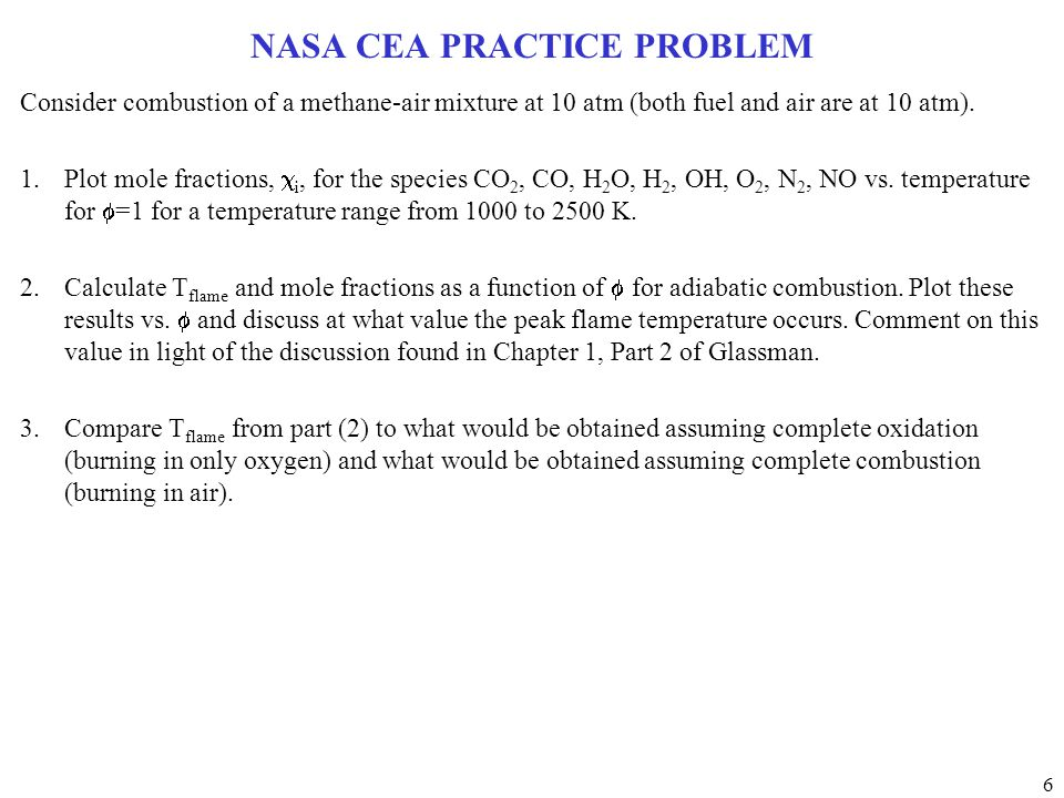 6 NASA CEA PRACTICE PROBLEM Consider combustion of a methane-air mixture at 10 atm (both fuel and air are at 10 atm).