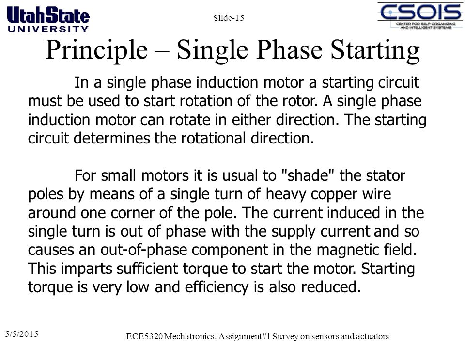 Principle – Single Phase Starting 5/5/2015 ECE5320 Mechatronics. Assignment#1 Survey on sensors and actuators Slide-15 In a single phase induction mot
