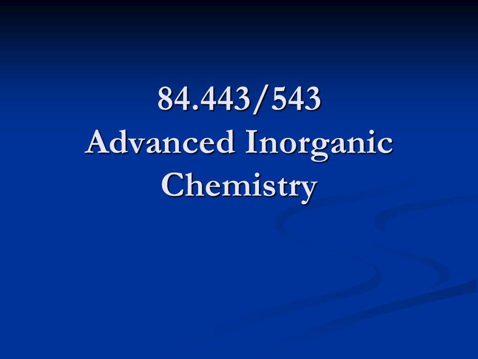 84.443/543 Advanced Inorganic Chemistry