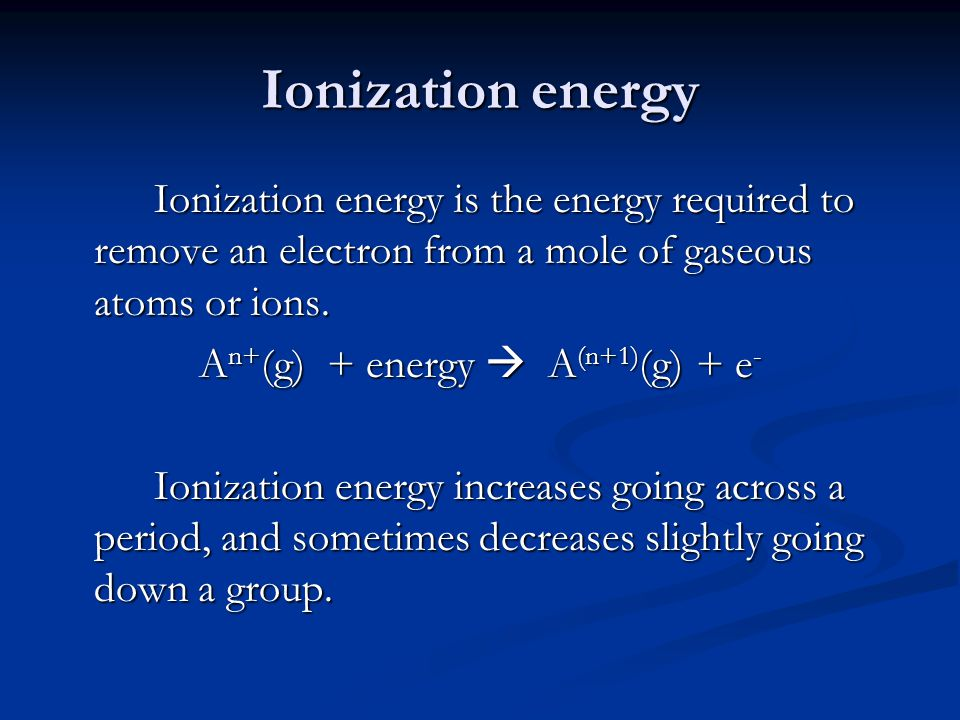 Ionization energy Ionization energy is the energy required to remove an electron from a mole of gaseous atoms or ions.