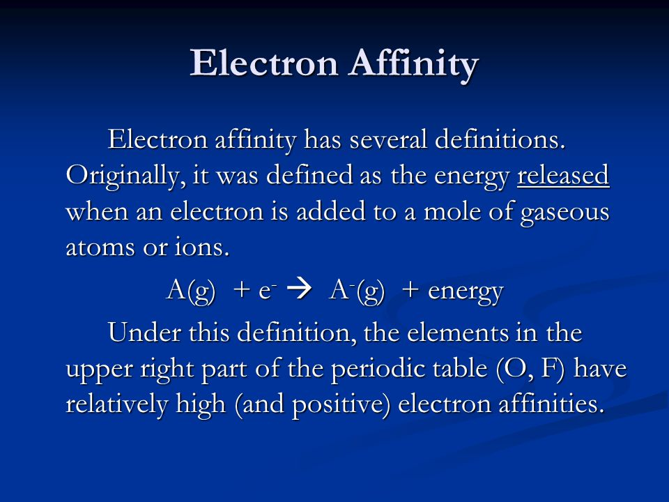 Electron Affinity Electron affinity has several definitions.