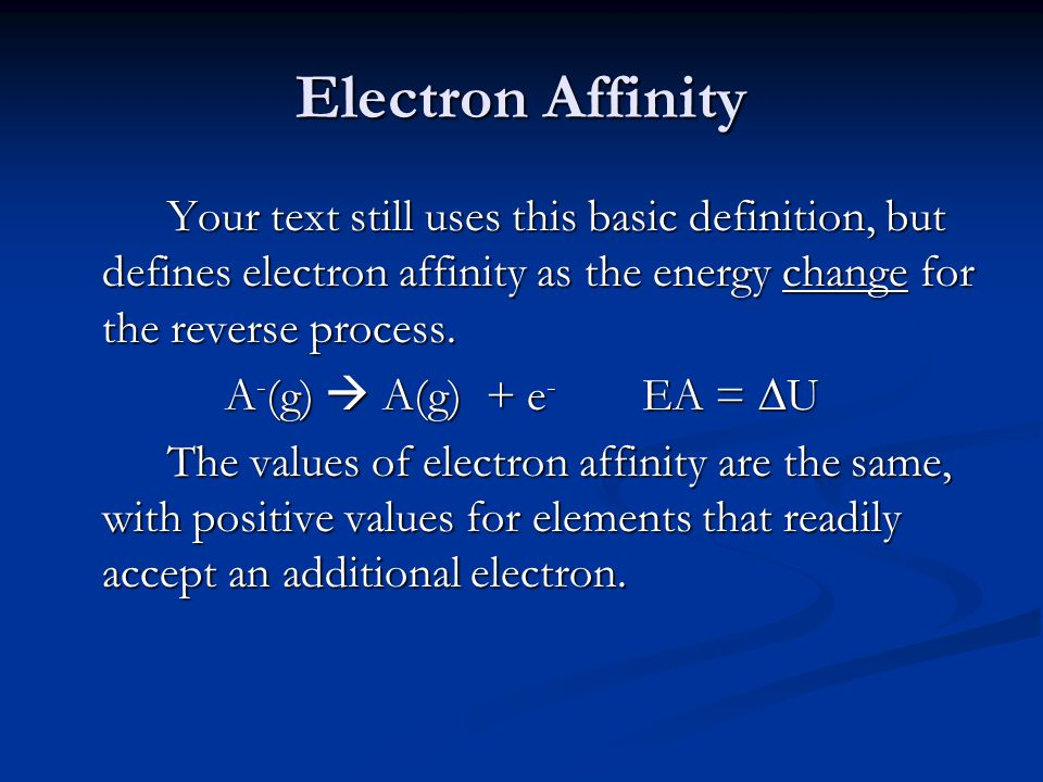 Electron Affinity Your text still uses this basic definition, but defines electron affinity as the energy change for the reverse process.