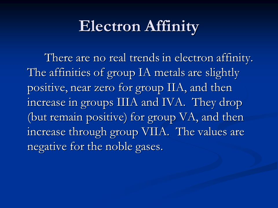 Electron Affinity There are no real trends in electron affinity.