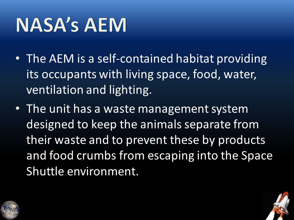 The AEM is a self-contained habitat providing its occupants with living space, food, water, ventilation and lighting. The unit has a waste management