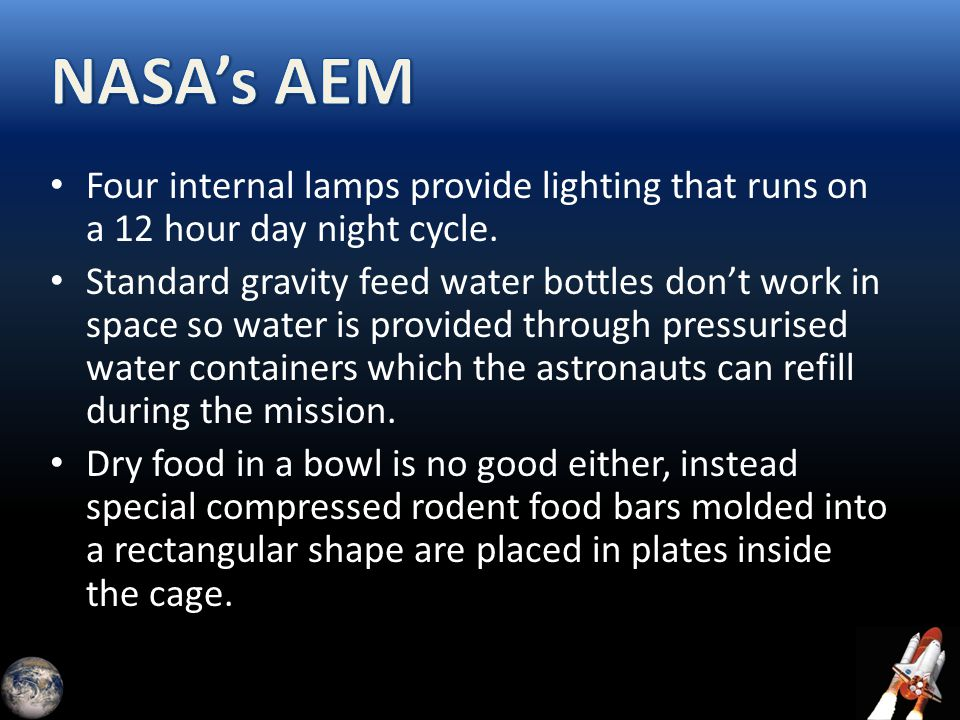 Four internal lamps provide lighting that runs on a 12 hour day night cycle. Standard gravity feed water bottles don't work in space so water is provi