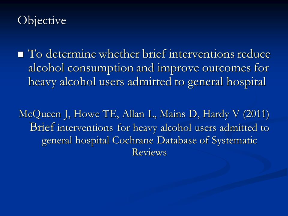 References McQueen J, Allan L, Mains D (2006) Brief motivational counselling for alcohol abusers admitted to medical wards British Journal of Occupational Therapy National Health Services Scotland (2009) Alcohol attributal mortality and morbidity: alcohol population attributable fractions for Scotland ISD Scotland publications Edinburgh Saitz R, Palfai TP, Cheng DM, Horton NJ, Freedner N, Dukes K, Kraemer KL, Roberts MS, Guerriero RT Samet JH (2007) Brief intervention for medical inpatients with unhealthy alcohol use Annals of internal medicine 146(3( p167-176 Schermer CR, Moyers TB, Miller WR, Bloomfield LA, (2006) Trauma centre brief interventions for alcohol disorders decrease subsequent driving under the influence arrests The journal of trauma injury infection and critical care Vol1 29-34 Soderstrom CA, DiClemente CC, Dischinger PC, Hebel R, McDuff DR, Auman KM, Kuferea JA (2007) A controlled trial of brief intervention versus brief advice for at risk drinking trauma centre patients The journal of trauma injury infection and critical care 62(5) 1102-1112 WHO (2008) Management of substance abuse report World Health Organisation Geneve