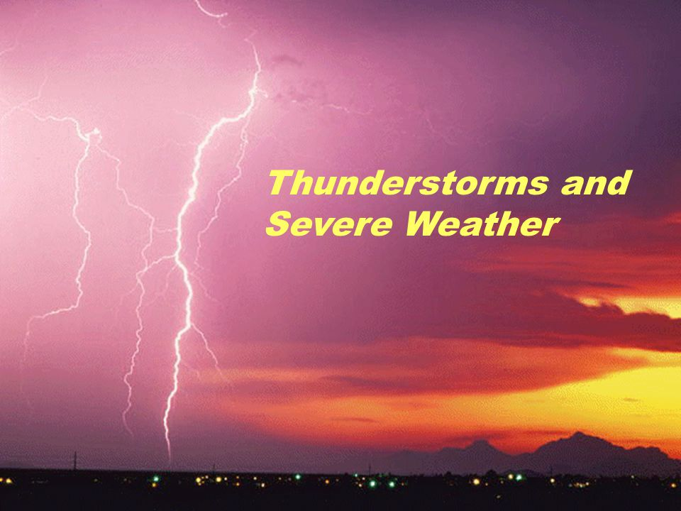Thunderstorms and Severe Weather