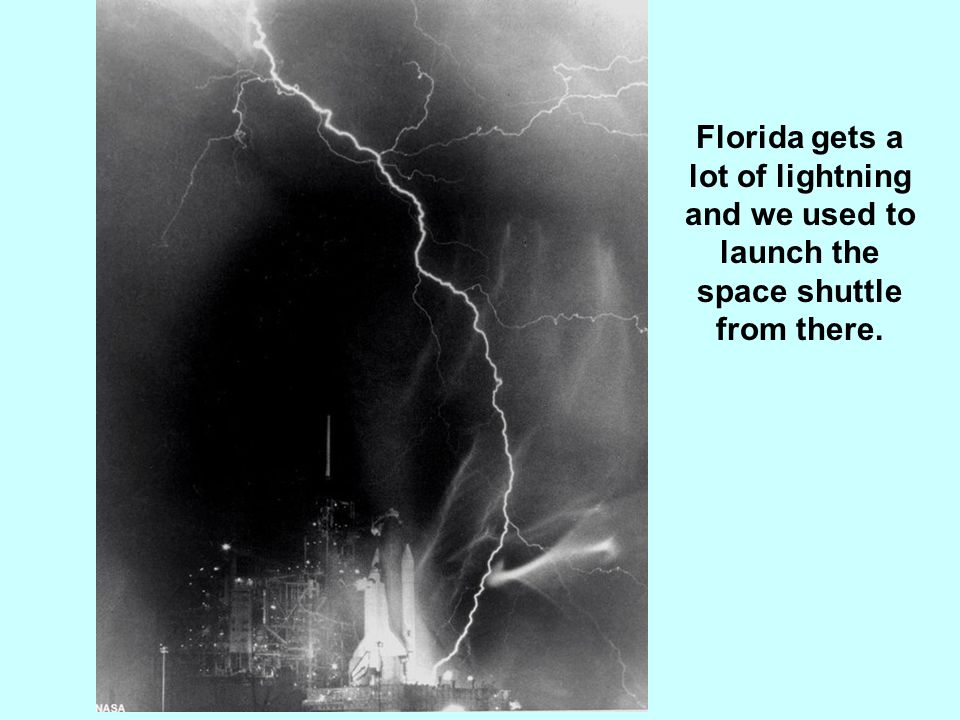 Florida gets a lot of lightning and we used to launch the space shuttle from there.