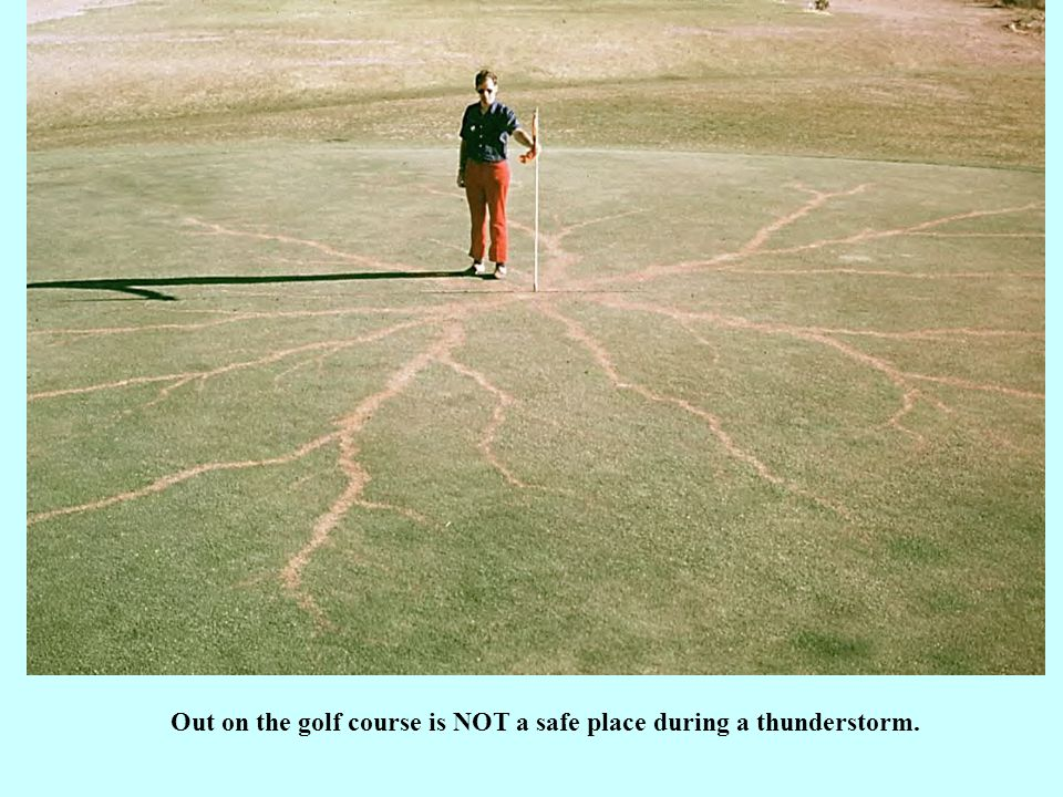 Out on the golf course is NOT a safe place during a thunderstorm.