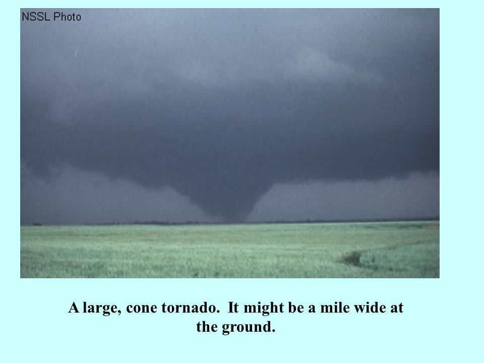 A large, cone tornado. It might be a mile wide at the ground.