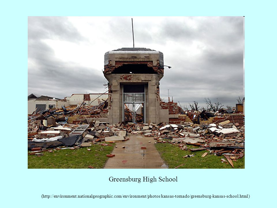 Greensburg High School (http://environment.nationalgeographic.com/environment/photos/kansas-tornado/greensburg-kansas-school.html)