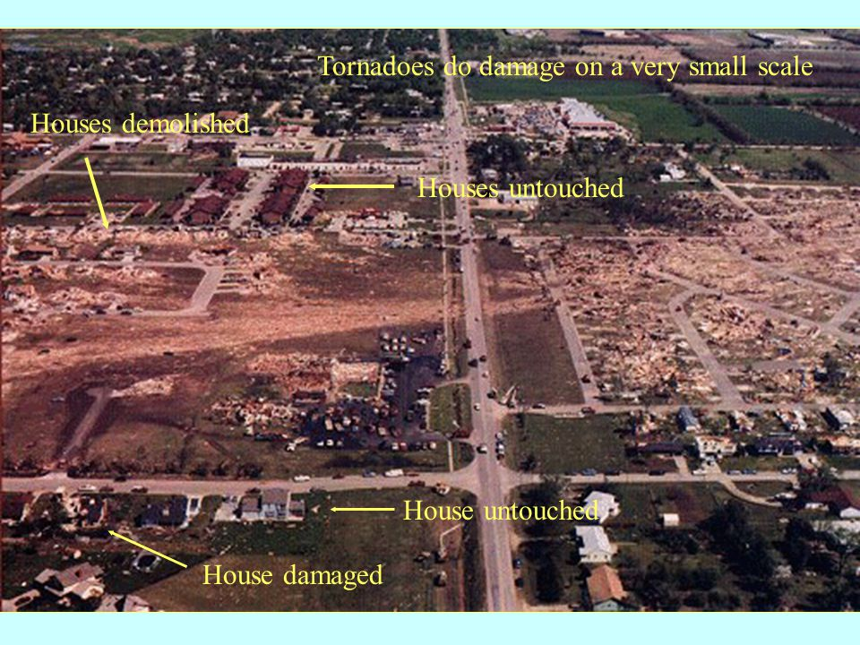 House damaged House untouched Houses demolished Houses untouched Tornadoes do damage on a very small scale